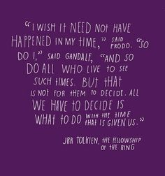 LOTR 30 day challenge day 20: favorite quote:  This is my favorite quote:) ^^*^ above^^^