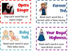 Fun ways to read things (in an opera voice, baby voice, while doing jumping jacks, while pretending to throw a ball, etc)