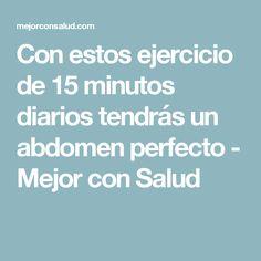 Con estos ejercicio de 15 minutos diarios tendrás un abdomen perfecto - Mejor con Salud