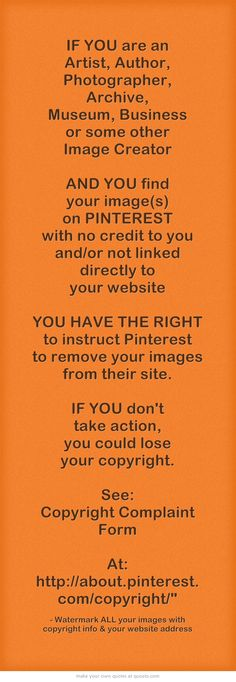 IF YOU are an Artist, Author, Photographer, Archive, Museum, Business ... How to Find sites that are posting your images without giving you proper credit.  http://pinterest.com/pin/86975836525822320/  Online Copyright Infringement: Simple Steps to Protect Yourself From Thieves http://pinterest.com/pin/86975836525987696/