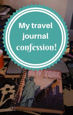 Travel journal confession: I totally resented my trip diary and never finished it!