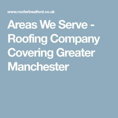 Areas We Serve - Roofing Company Covering Greater Manchester