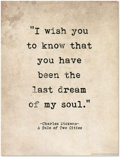 Last Dream of My Soul Tale of Two Cities Charles Dickens Quote Literary Print For School Library Office or Home Love Quotes Love Quotes For Him Boyfriend, I Love You Quotes, Love Yourself Quotes, Quotes To Live By, Literary Love Quotes, Love Literature Quotes, Girlfriend Quotes, I Wish Quotes, Romantic Shakespeare Quotes