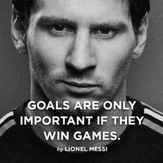 """Goals are only important if they win games."" - Lionel Messi 