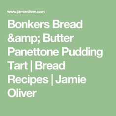 Bonkers Bread & Butter Panettone Pudding Tart | Bread Recipes | Jamie Oliver