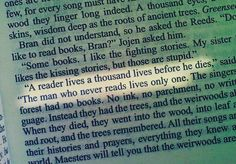 """""""A reader lives a thousand lives...""""   Jojen Reed, Book 5 of A Song for Ice and Fire: A Dance with Dragons (George R.R. Martin)"""