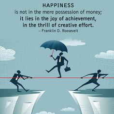 Happiness is not in the mere possession of money; it lies in the joy of achievement, in the thrill of creative effort. – Franklin D. Roosevelt http://www.networkmarketingpaysmebig.com/