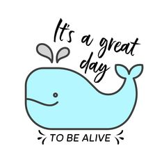 Whale it's a great day to be alive! Beach Humor, Funny Beach, Funny Quotes, Life Quotes, Beach Quotes, Beach Wall Art, Gratitude Quotes, Printable Quotes, How To Know