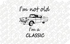 I'm not old I'm a classic SVG - Vintage car SVG - I'm a classic SVG - Vintage classic svg - printable sticker - for cricut - for silhouette Silhouette Vector, Printable Stickers, All Design, Cricket, Appetizer Recipes, Vintage Cars, Handmade Items, Printables, Messages