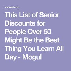 This List of Senior Discounts for People Over 50 Might Be the Best Thing You Learn All Day - Mogul