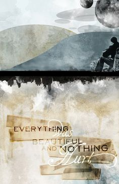 """Everything was beautiful and nothing hurt."" Slaughterhouse Five, Vonnegut"