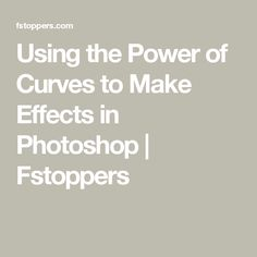 Using the Power of Curves to Make Effects in Photoshop | Fstoppers