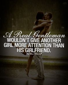 A real gentleman wouldn't give another girl more attention than his girlfriend.