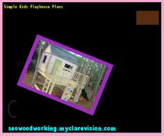 Simple Kids Playhouse Plans 153219 - Woodworking Plans and Projects!