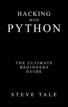 Steve Tale Hacking with Python: The Ultimate Beginners Guide Learn Computer Coding, Computer Programming Languages, Learn Computer Science, Computer Basics, Learn Programming, Python Programming, Learn Coding, Hacking Books, Learn Hacking