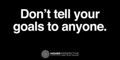 Don't tell your goals to anyone.