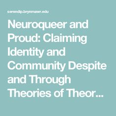 Neuroqueer and Proud: Claiming Identity and Community Despite and Through Theories of Theory of Mind | Serendip Studio's One World