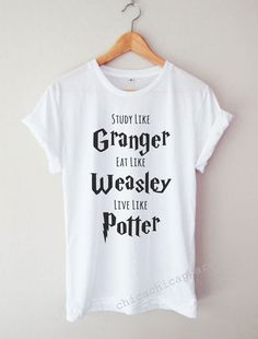 Study Like Granger Eat Like Weasley Live Like Harry Potter Shirt Tumblr Hipster T-shirt Unisex S,M,L,XL Size