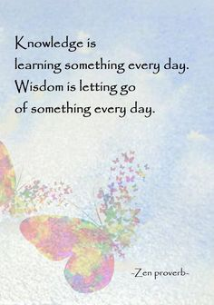 Knowledge is learning something every day. Wisdom is letting go of something every day. Lao Tzu Quotes, Zen Quotes, Wise Quotes, Words Quotes, Positive Quotes, Inspirational Quotes, Mystic Quotes, Sayings, Motivational