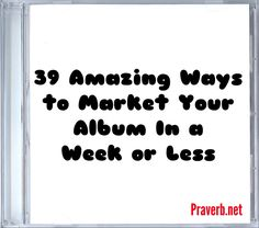 39 Amazing Ways to Market Your Album In a Week or Less | Praverb.net