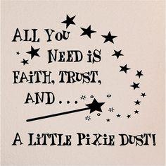 Faith, Trust & A Little Pixie Dust