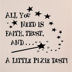 all you need is faith, trust, and ...a little pixie dust!