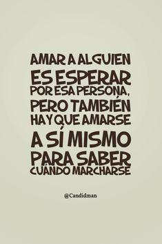 Amar a alguien es esperar por esa persona pero también hay que amarse a sí mismo para saber cuándo marcharse. @Candidman #Frases Amor Candidman @candidman