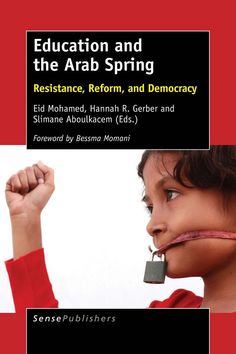 Eid Mohamed, ed. Education and the Arab Spring: Resistance, Reform, and Democracy (Sense Publishers, 2016)