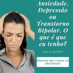 Ansiedade, Depressão Ou Transtorno Bipolar : O Que É Que Eu Tenho