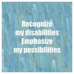 Recognize disabilities; emphasize possibilities