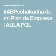 #ABPechakucha de mi Plan de Empresa | AULA FOL Por Maria Eugenia Santos