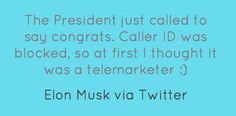 Elon Musk on a call from the President congratulating him on the SpaceX launch.