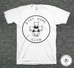 Stay Home Club T-Shirt. This speaks to me on many levels