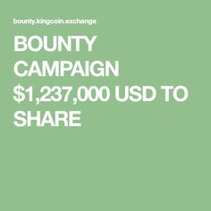 BOUNTY CAMPAIGN $1,237,000 USD TO SHARE