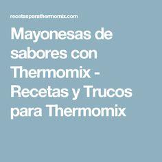 Mayonesas de sabores con Thermomix - Recetas y Trucos para Thermomix