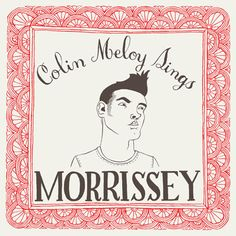 Colin Meloy Sings Morrissey  by Carson Ellis