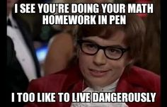 NO living dangerously in my class!