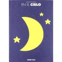 En el cielo / Annette Tamarkin. ¡Cuántas cosas hay en el cielo!. El Sol, la Luna y las estrellas, las nubes... y muchas más. Un libro sin palabras, lleno de formas y de color, para despertar el gusto por la lectura en los más pequeños y cultivar el amor por los libros de los mayores.