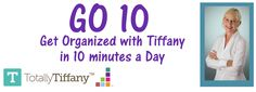Get Organized with Tiffany in 10 Minutes a Day - GO 10 class series