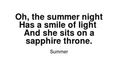 Read more Summer quotes at wiktrest.com. Oh, the summer night Has a smile of light  And she sits on a sapphire throne. Summer Quotes, Summer Nights, Read More, Sapphire, Smile, Math, Reading, Math Resources, Reading Books