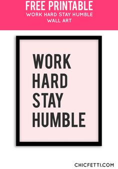 Free Printable Work Hard Stay Humble Art from @chicfetti - easy wall art diy
