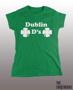 ebbd7cba Dublin D's Shirt -St. Patrick's day, gift for women, girlfriend, funny