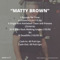 """""""Matty Brown"""" WOD - 3 Rounds for Time: 4 Clusters (135/115 lb); 9 Single-Arm Kettlebell Clean and Presses (53/44 lb); 20 ft Back Rack Walking lunges (135/95 lb); 18 Deadlifts (135/95 lb); Cash-In: 49 Pull-Ups; Cash-Out: 49 Pull-Ups"""