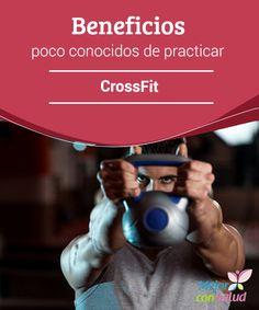 Beneficios poco conocidos de practicar CrossFit  Que el CrossFit está de moda nadie lo puede negar. Esta modalidad de entrenamiento, que surgió en Estados Unidos, ha dado la vuelta al planeta y se practica en muchos países.