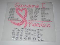 Someone I LOVE Needs a Cure Diy Rhinestone Heat by cthorses66, $9.99