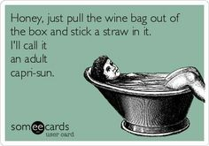 """Stick a straw in the box of wine - adult capri sun!"""" I think its capri sonne but still funny Funny Wine Pictures, Funny Pics, Funniest Pictures, Wein Parties, Bag In Box, Just In Case, Just For You, Capri Sun, Youre My Person"""