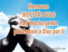 Hermano no estás solo, hay mucha gente pidiéndole a Dios por ti. #Aliento