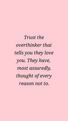 Love quote - Single Mom Funny - Ideas of Single Mom Funny - Trust the overthinker that tells you they love you. They have most assuredly thought of every reason not to. Mood Quotes, True Quotes, Motivational Quotes, Funny Quotes, Pixar Up Quotes, Quotes On Trust, One Life Quotes, Happy Thoughts Quotes, True Happiness Quotes