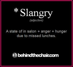 *Slangry: A state of in salon + anger + hunger due to missed lunches. Cosmetology Quotes, Salon Quotes, Hair Quotes, Hairdresser Quotes, Funny Hairstylist Quotes, Hairstylist Problems, Business Hairstyles, Hair Affair, Love My Job