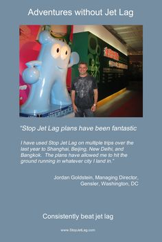 """Consistently beat jet lag. """"Stop Jet Lag Plans have been fantastic.  The plans have allowed me to hit the ground running in whatever city I land in."""" - Jordon Goldstein in Shanghai"""